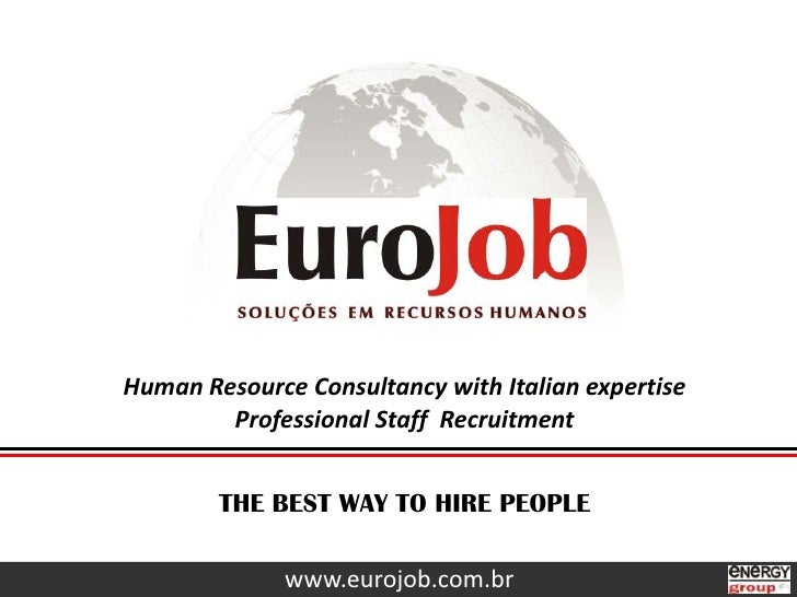 Human Resource Consultancy with Italian expertise<br />Professional Staff  Recruitment<br />THE BEST WAY TO HIRE PEOPLE<br...