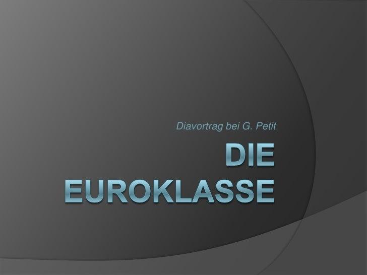 Die euroklasse<br />Diavortrag bei G. Petit<br />