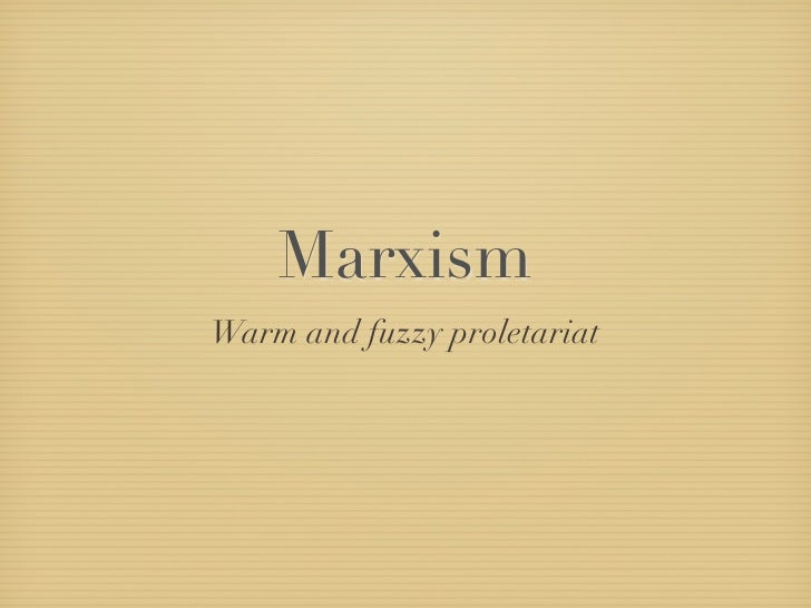 Marxism Warm and fuzzy proletariat