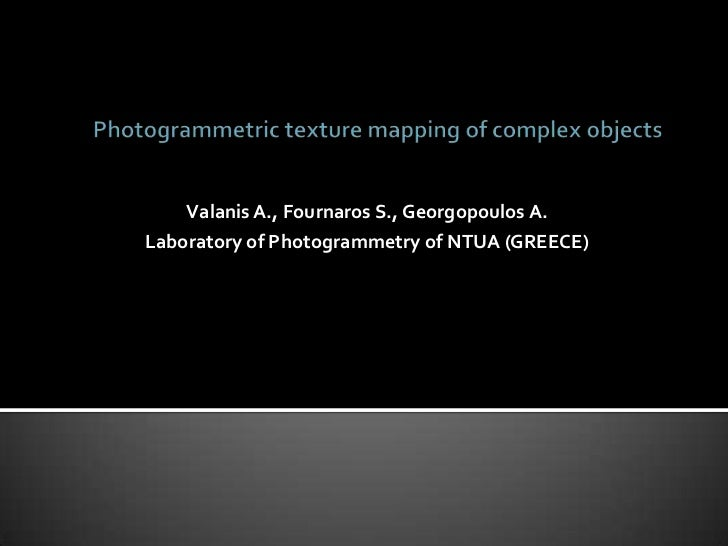 Photogrammetric texture mapping of complex objects<br />Valanis A., Fournaros S., Georgopoulos A.<br />Laboratory of Photo...