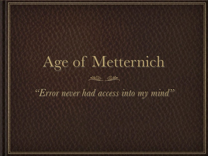 """Age of Metternich """"Error never had access into my mind"""""""