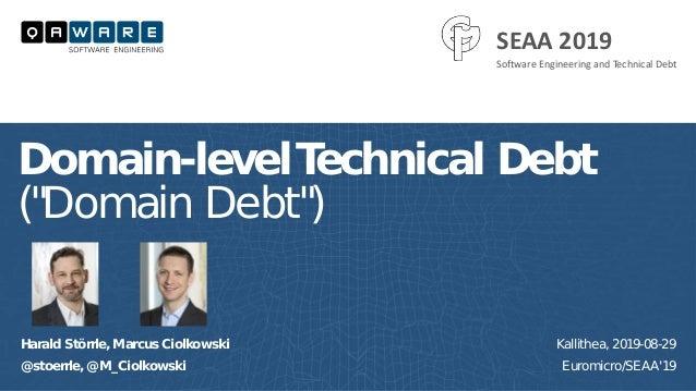"""Harald Störrle, Marcus Ciolkowski @stoerrle, @M_Ciolkowski Domain-levelTechnical Debt (""""Domain Debt"""") Kallithea, 2019-08-2..."""