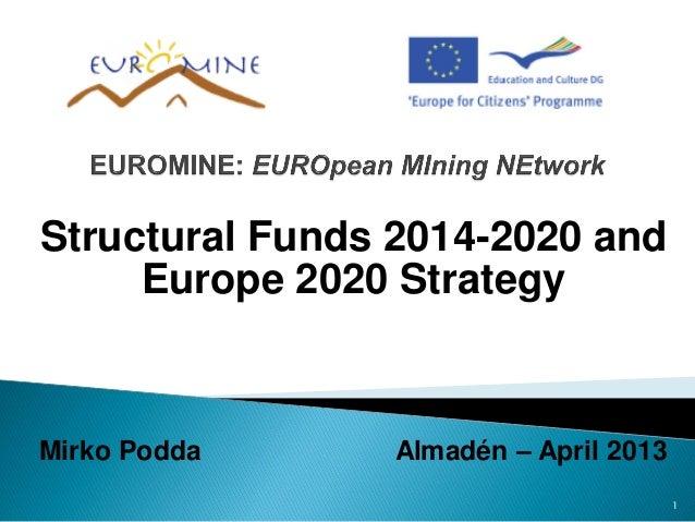 Structural Funds 2014-2020 andEurope 2020 StrategyMirko Podda Almadén – April 20131