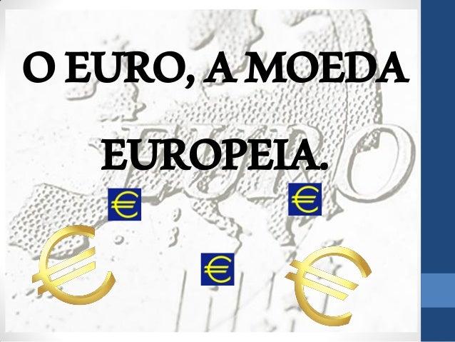 OEURO,AMOEDA EUROPEIA.