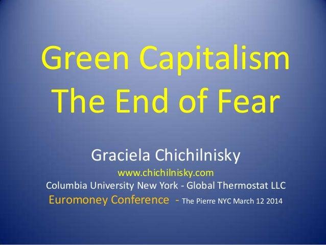 Green Capitalism The End of Fear Graciela Chichilnisky www.chichilnisky.com Columbia University New York - Global Thermost...