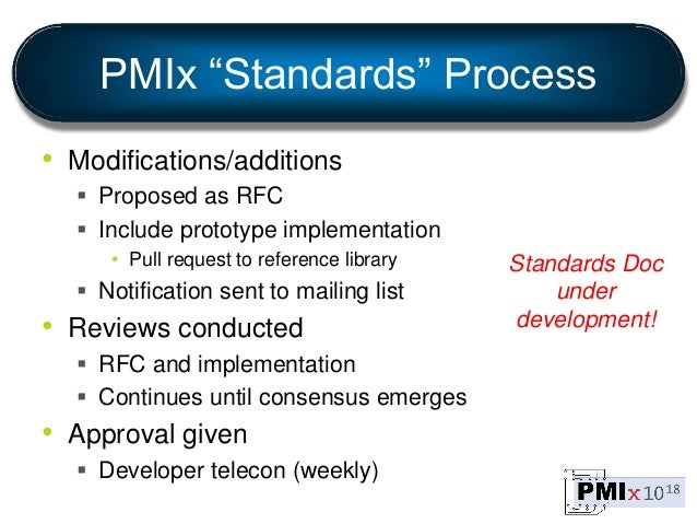"""PMIx """"Standards"""" Process • Modifications/additions  Proposed as RFC  Include prototype implementation • Pull request to ..."""