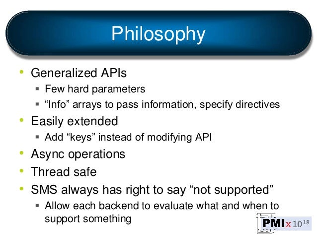"""Philosophy • Generalized APIs  Few hard parameters  """"Info"""" arrays to pass information, specify directives • Easily exten..."""