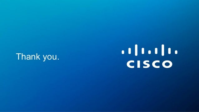 © 2015 Cisco and/or its affiliates. All rights reserved. Cisco Public 41 Thank you.