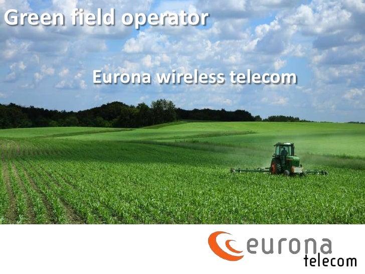 Green field operator        Eurona wireless telecom