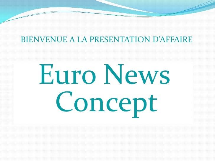 BIENVENUE A LA PRESENTATION D'AFFAIRE       Euro News     Concept