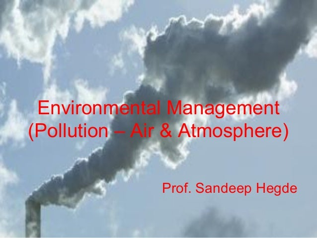 Environmental Management (Pollution – Air & Atmosphere) Prof. Sandeep Hegde