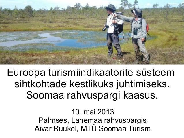 Euroopa turismiindikaatorite süsteemsihtkohtade kestlikuks juhtimiseks.Soomaa rahvuspargi kaasus.10. mai 2013Palmses, Lahe...