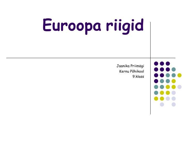 Euroopa riigid          Jaanika Priimägi           Kernu Põhikool                   9.klass