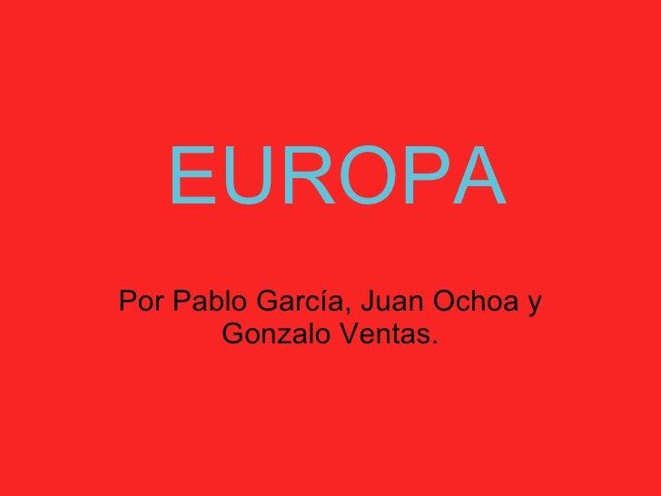 EUROPA Por Pablo García, Juan Ochoa y Gonzalo Ventas.