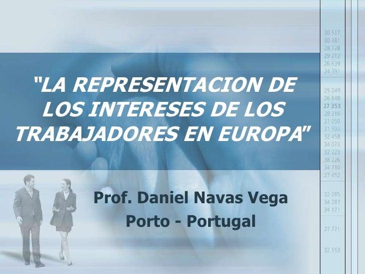 """""""LA REPRESENTACION DE LOS INTERESES DE LOS TRABAJADORES EN EUROPA""""<br />Prof. Daniel Navas Vega<br />Porto - Portugal<br />"""