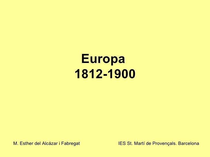 Europa  1812-1900 M. Esther del Alcázar i Fabregat IES St. Martí de Provençals. Barcelona