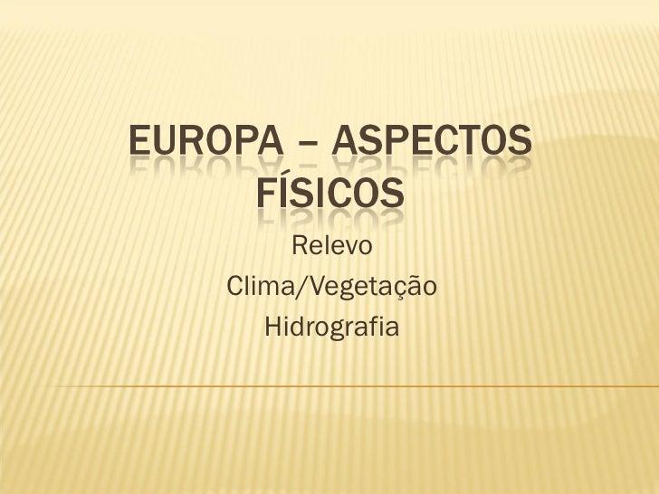 Relevo Clima/Vegetação Hidrografia
