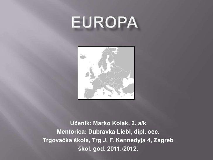 Učenik: Marko Kolak, 2. a/k    Mentorica: Dubravka Liebl, dipl. oec.Trgovačka škola, Trg J. F. Kennedyja 4, Zagreb        ...