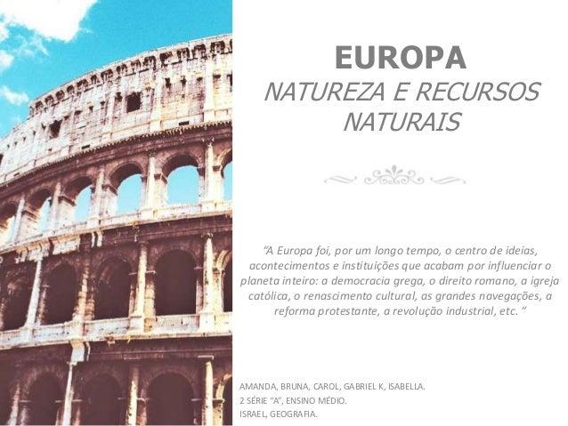 """EUROPA NATUREZA E RECURSOS NATURAIS """"A Europa foi, por um longo tempo, o centro de ideias, acontecimentos e instituições q..."""