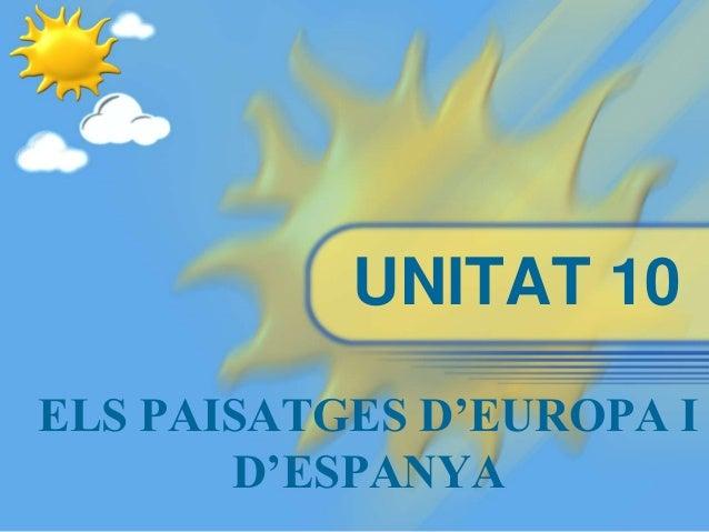 UNITAT 10 ELS PAISATGES D'EUROPA I D'ESPANYA
