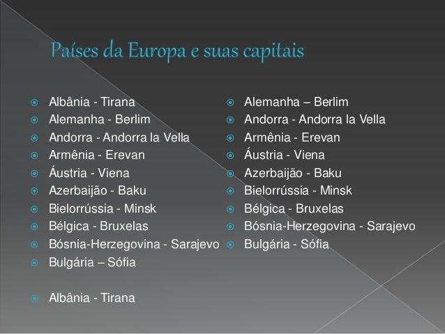  República Tcheca - Praga  Chipre - Nicósia  Croácia - Zagreb  Dinamarca - Copenhagem  Eslováquia - Bratislava  Eslo...