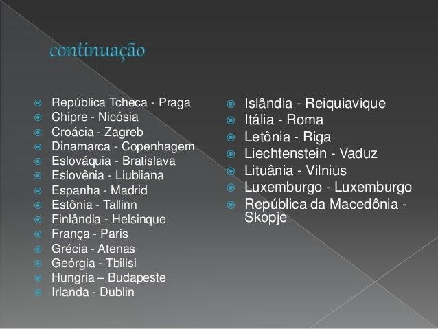  Malta - Valetta  Moldávia - Chisinau  Mônaco - Monaco-Ville  Montenegro - Podgorica  Noruega - Oslo  Países Baixos ...