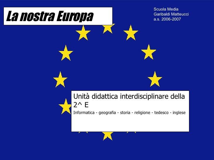 La nostra Europa Unità didattica interdisciplinare della 2^ E Informatica - geografia - storia - religione - tedesco - ing...