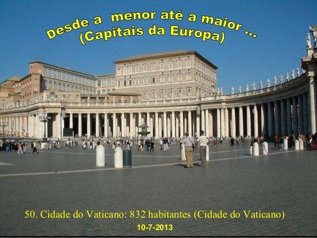 50. Cidade do Vaticano: 832 habitantes (Cidade do Vaticano) 10-7-2013