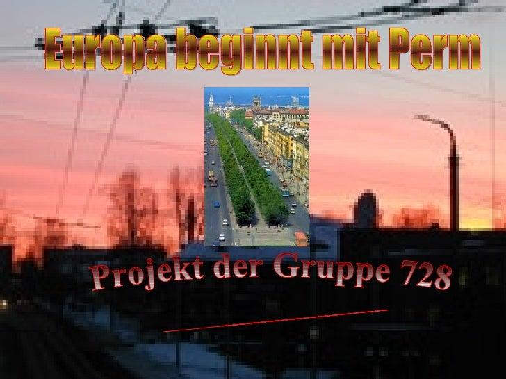 Europa beginnt mit Perm Projekt der Gruppe 728 Fakultät für Fremdsprachen