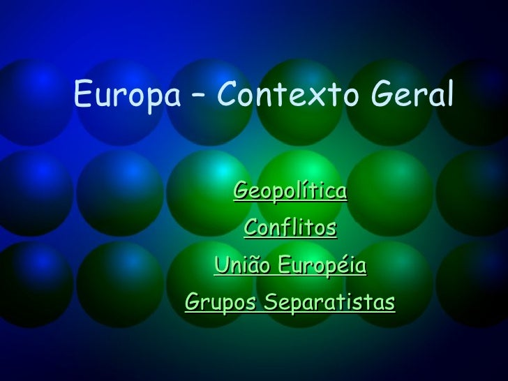 Europa – Contexto Geral Geopolítica Conflitos União Européia Grupos Separatistas