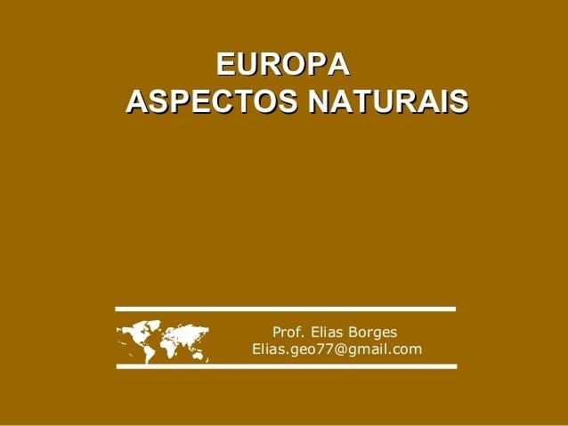 EUROPA ASPECTOS NATURAIS    Prof. Elias Borges Elias.geo77@gmail.com