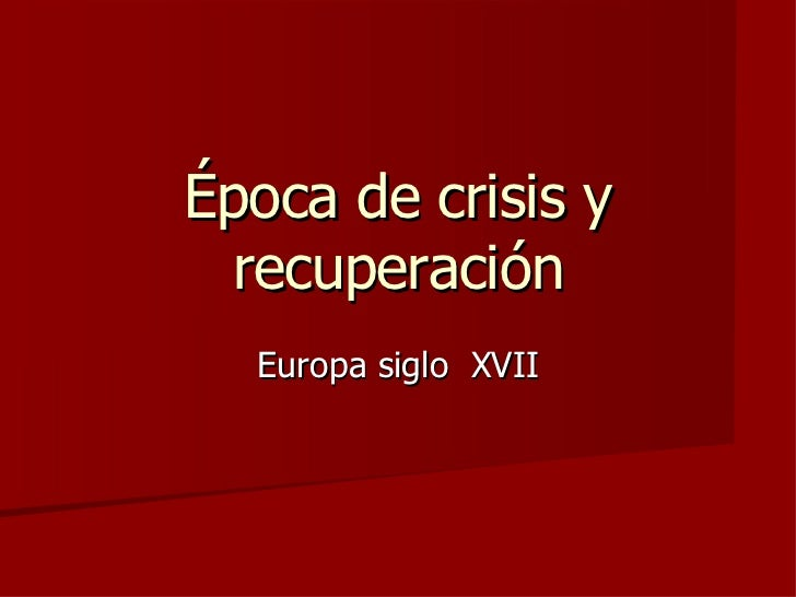 Época de crisis y recuperación Europa siglo  XVII