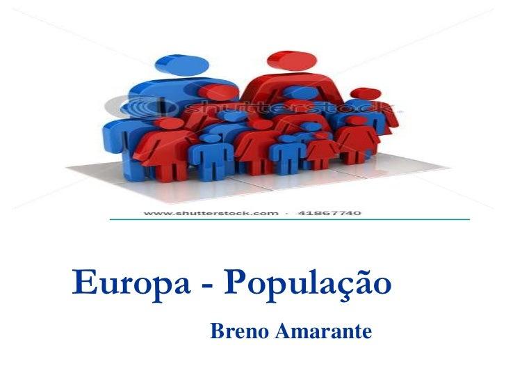 Europa - População<br />Breno Amarante<br />