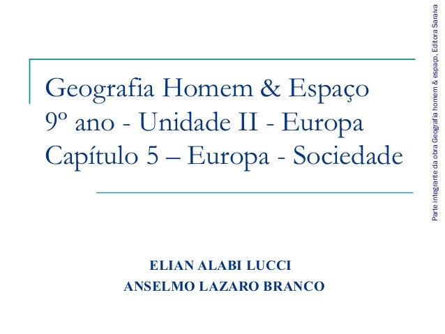 Geografia Homem & Espaço 9º ano - Unidade II - Europa Capítulo 5 – Europa - Sociedade ELIAN ALABI LUCCI ANSELMO LAZARO BRA...