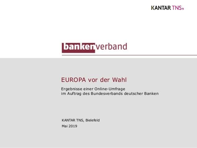 EUROPA vor der Wahl Ergebnisse einer Online-Umfrage im Auftrag des Bundesverbands deutscher Banken KANTAR TNS, Bielefeld M...