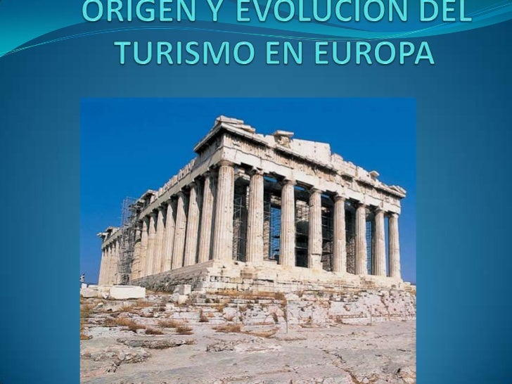 ORIGEN YEVOLUCION DEL TURISMO EN EUROPA<br />