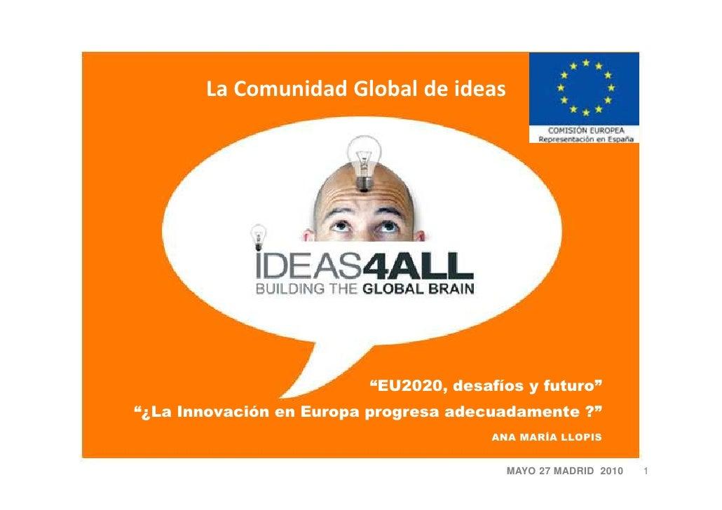 """La Comunidad Global de ideas                              """"EU2020, desafíos y futuro"""" """"¿La Innovación en Europa progresa a..."""