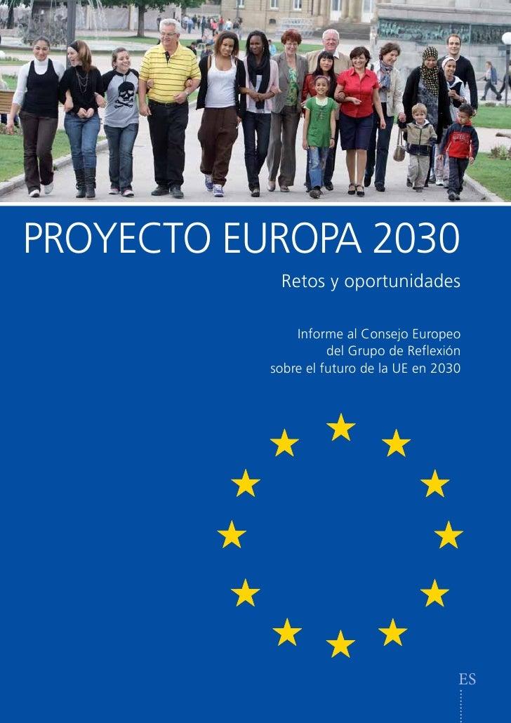 PROYECTO EUROPA 2030            Retos y oportunidades               Informe al Consejo Europeo                     del Gru...