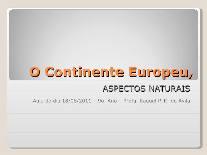 O Continente Europeu, ASPECTOS NATURAIS Aula do dia 18/08/2011 – 9o. Ano – Profa. Raquel P. R. de Avila