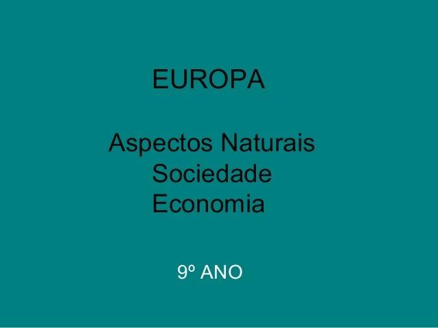 EUROPA Aspectos Naturais Sociedade Economia 9º ANO