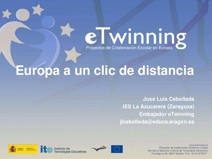 Europa a un clic de distancia                          José Luis Cebollada                  IES La Azucarera (Zaragoza)   ...