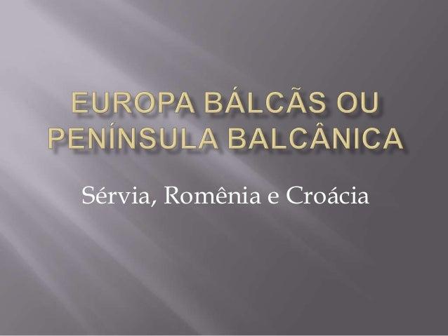 Sérvia, Romênia e Croácia