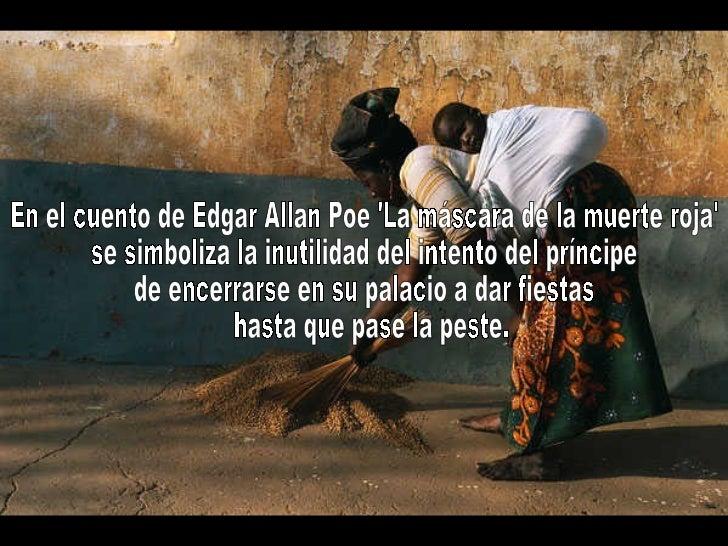 En el cuento de Edgar Allan Poe 'La máscara de la muerte roja' se simboliza la inutilidad del intento del príncipe de ence...