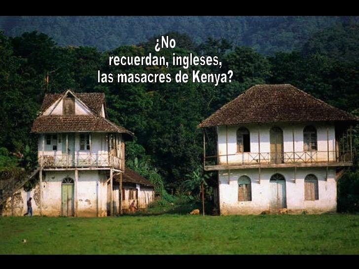 ¿No recuerdan, ingleses, las masacres de Kenya?