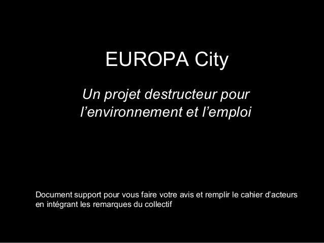 EUROPA City Un projet destructeur pour l'environnement et l'emploi Document support pour vous faire votre avis et remplir ...