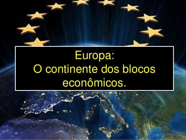 Europa: O continente dos blocos econômicos.