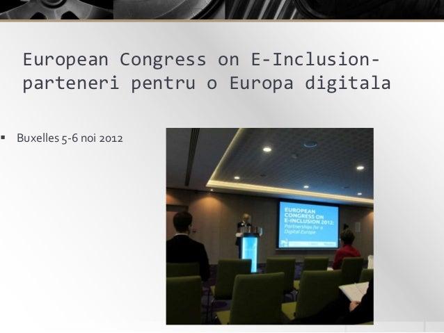 European Congress on E-Inclusion-    parteneri pentru o Europa digitala Buxelles 5-6 noi 2012