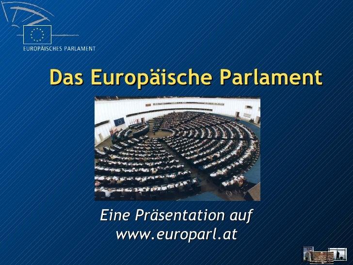 Das Europäische Parlament Eine Präsentation auf www.europarl.at