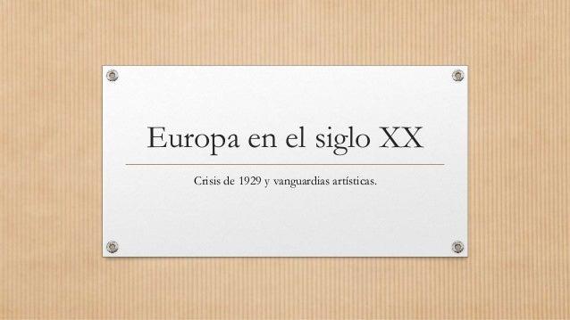Europa en el siglo XX Crisis de 1929 y vanguardias artísticas.