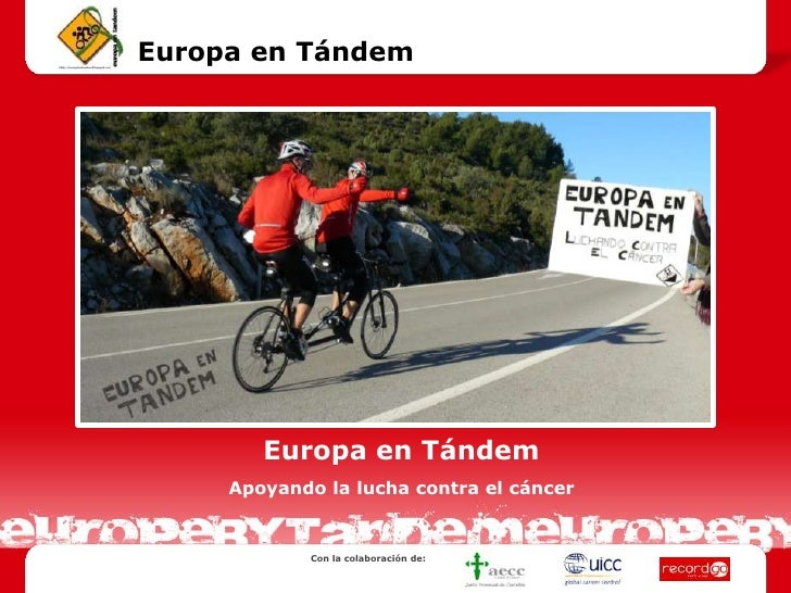 Europa en Tándem<br />Europa en Tándem<br />Apoyando la lucha contra el cáncer<br />Con la colaboración de: <br />